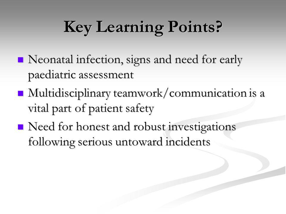 Key Learning Points Neonatal infection, signs and need for early paediatric assessment.