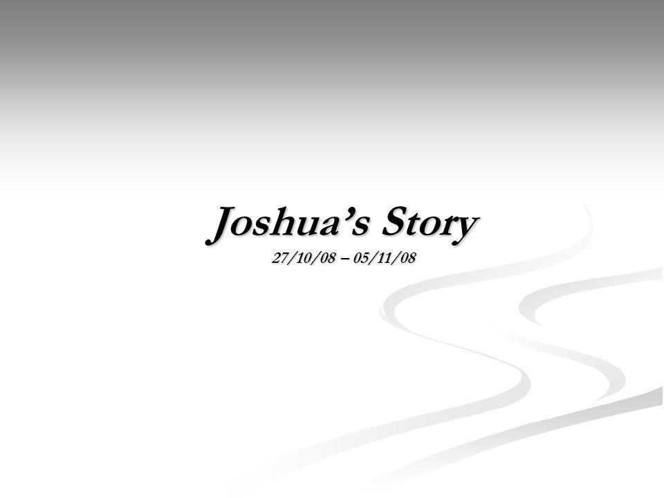 Joshua's Story 27/10/08 – 05/11/08