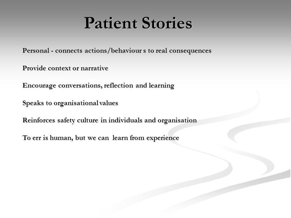 Patient Stories Personal - connects actions/behaviour s to real consequences. Provide context or narrative.