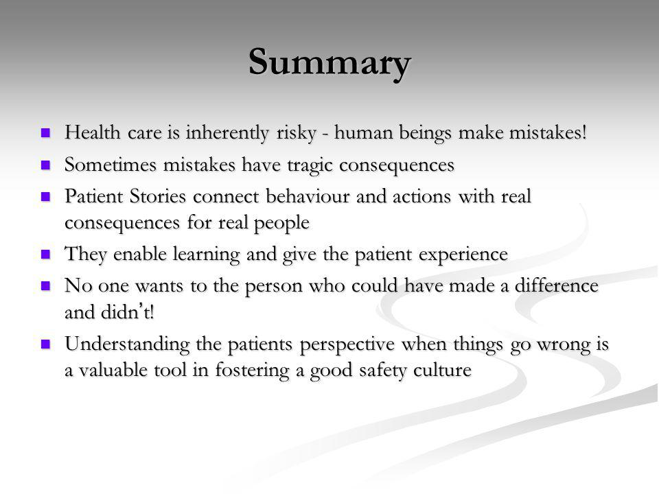 Summary Health care is inherently risky - human beings make mistakes!