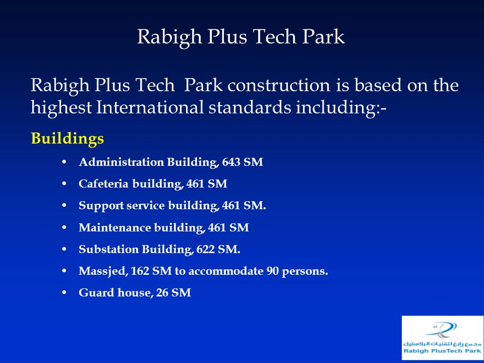 Rabigh Plus Tech Park Rabigh Plus Tech Park construction is based on the highest International standards including:-