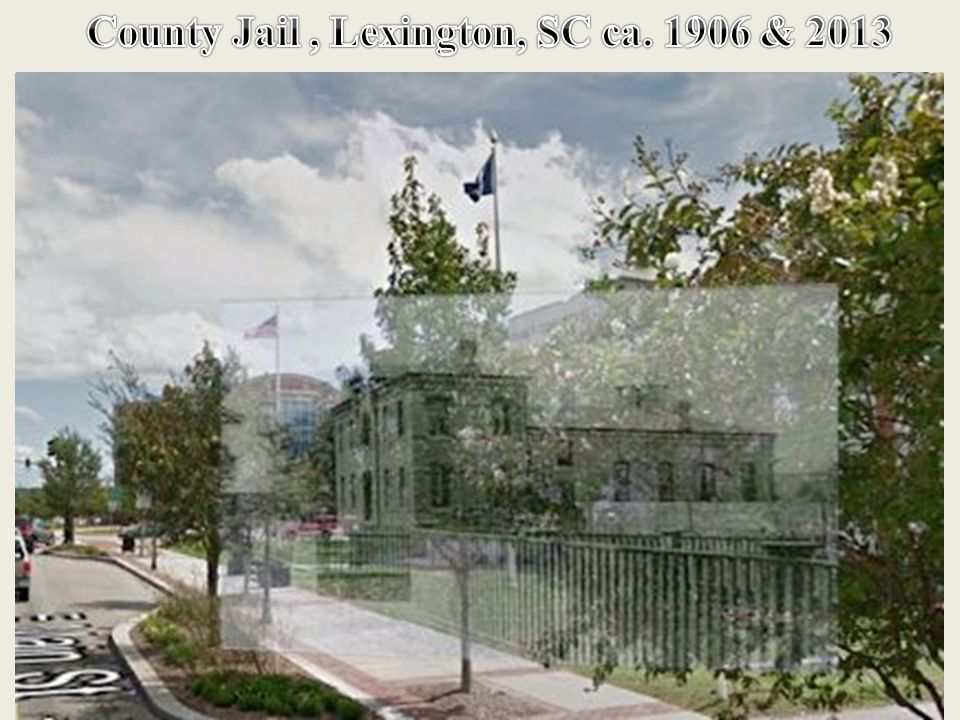 County Jail , Lexington, SC ca. 1906 & 2013