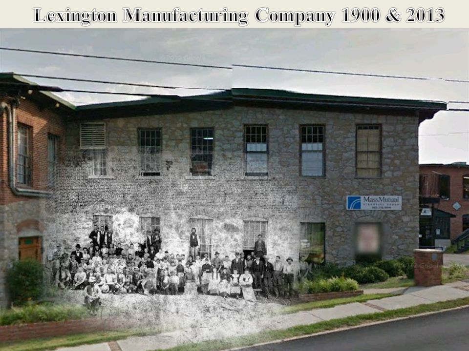 Same Location Today 2013 Lexington Manufacturing Company 1900