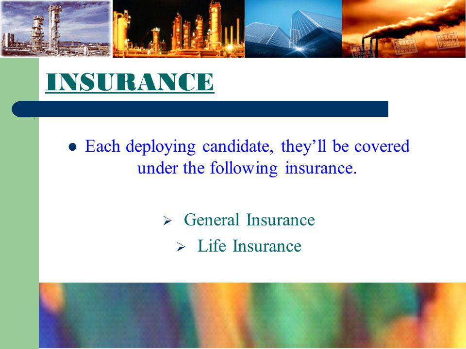 INSURANCE Each deploying candidate, they'll be covered under the following insurance. General Insurance.