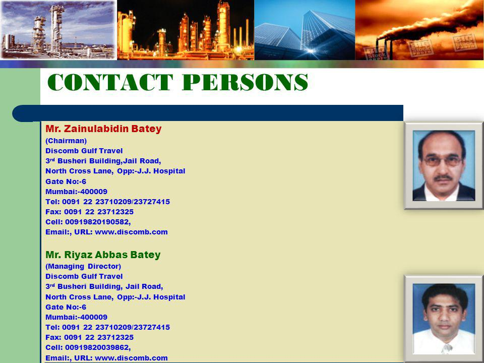 CONTACT PERSONS Mr. Zainulabidin Batey Mr. Riyaz Abbas Batey