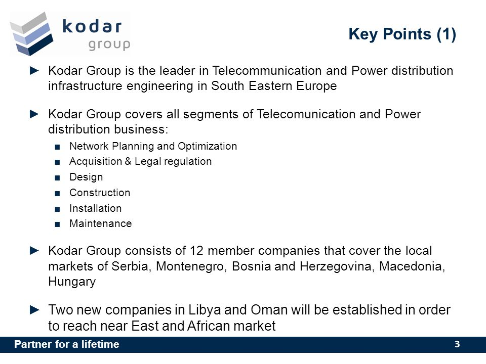 Key Points (1) Kodar Group is the leader in Telecommunication and Power distribution infrastructure engineering in South Eastern Europe.