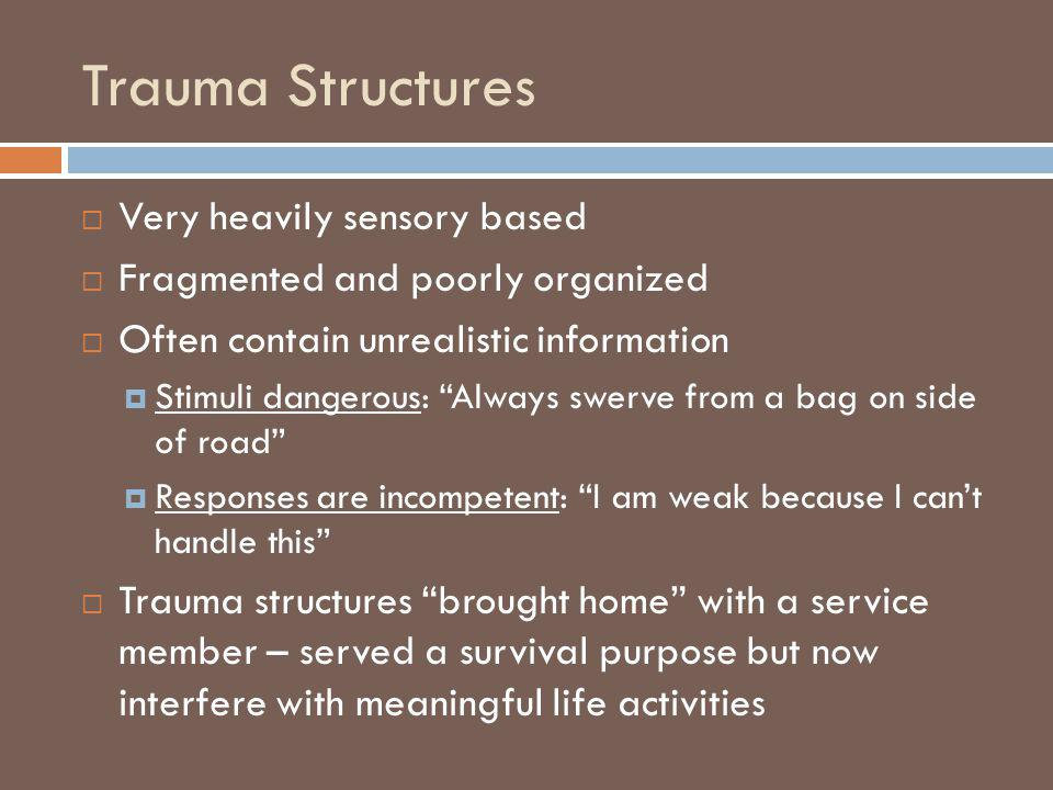 Trauma Structures Very heavily sensory based