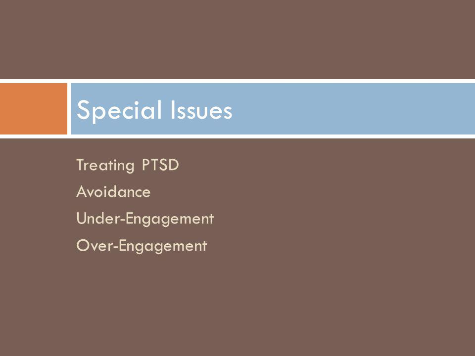 Special Issues Treating PTSD Avoidance Under-Engagement