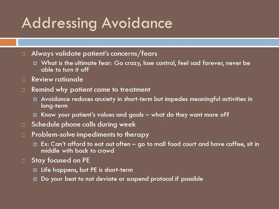 Addressing Avoidance Always validate patient's concerns/fears