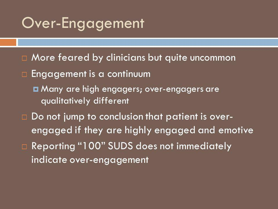 Over-Engagement More feared by clinicians but quite uncommon