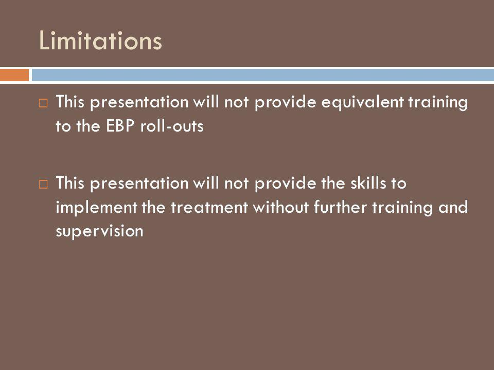 Limitations This presentation will not provide equivalent training to the EBP roll-outs.