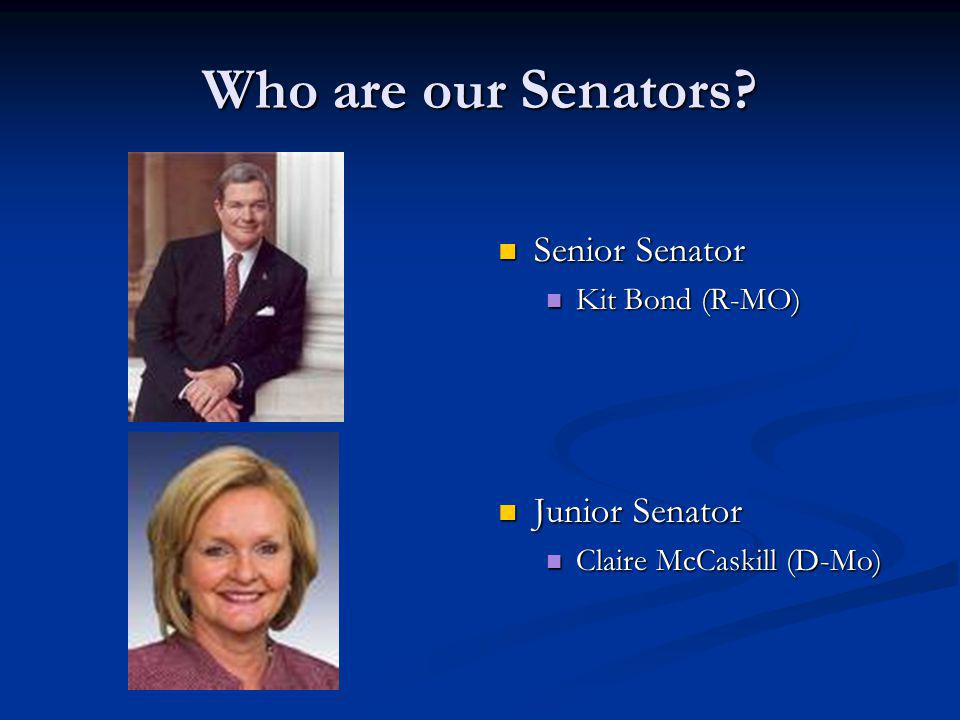 Who are our Senators Senior Senator Junior Senator Kit Bond (R-MO)