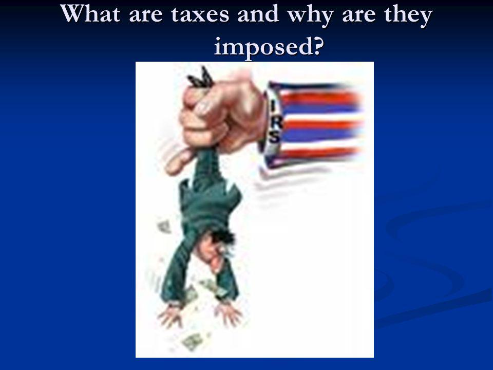 What are taxes and why are they imposed