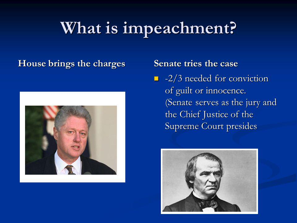 What is impeachment House brings the charges Senate tries the case
