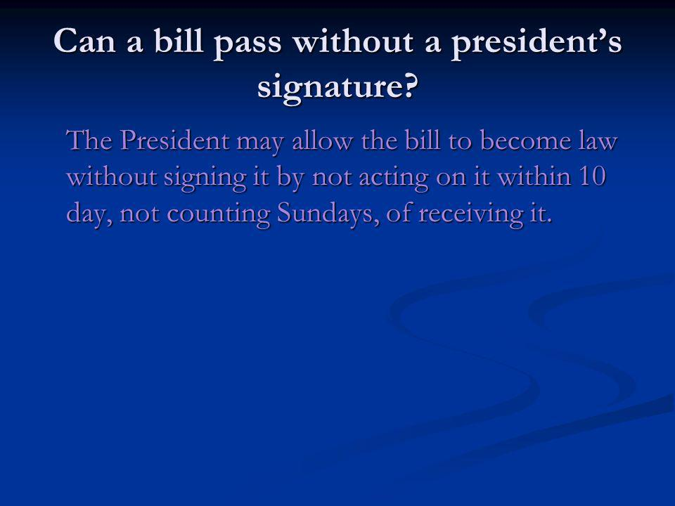 Can a bill pass without a president's signature
