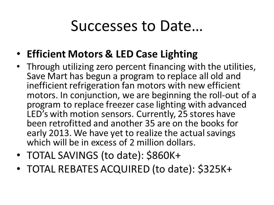 Successes to Date… Efficient Motors & LED Case Lighting