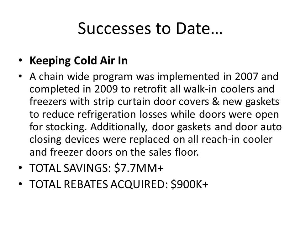 Successes to Date… Keeping Cold Air In TOTAL SAVINGS: $7.7MM+