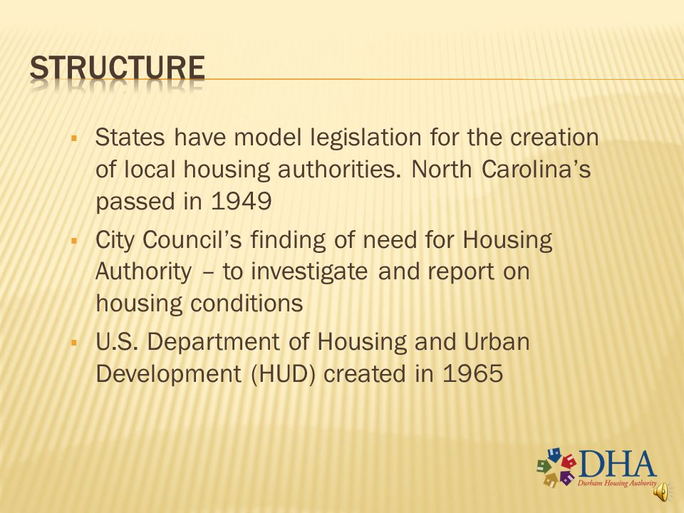 Structure States have model legislation for the creation of local housing authorities. North Carolina's passed in 1949.