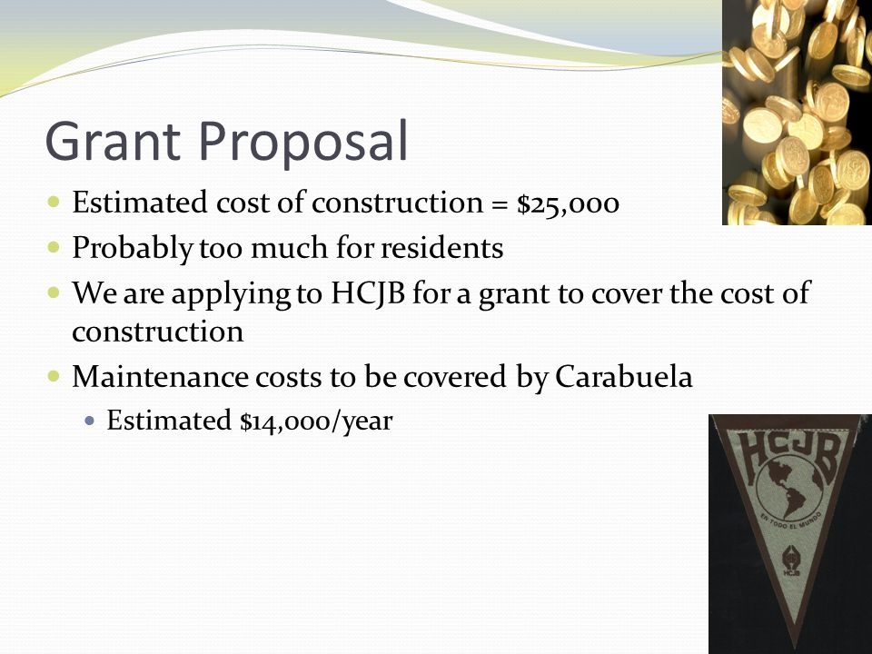Grant Proposal Estimated cost of construction = $25,000