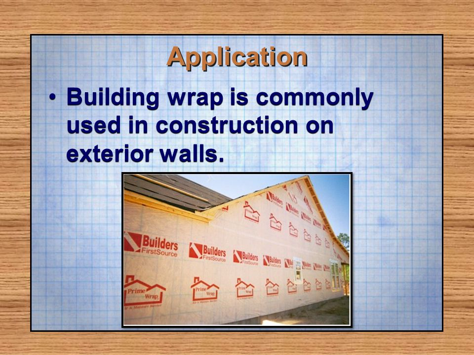 Application Building wrap is commonly used in construction on exterior walls.