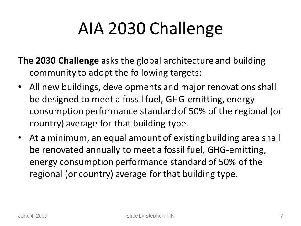 AIA 2030 Challenge The 2030 Challenge asks the global architecture and building community to adopt the following targets: