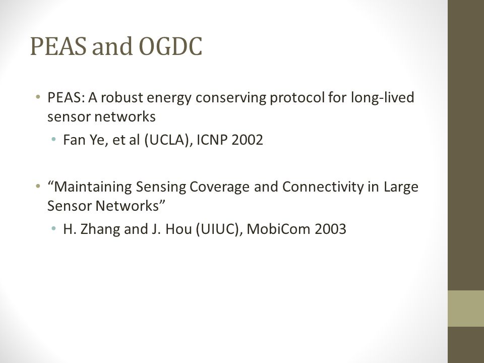 PEAS and OGDC PEAS: A robust energy conserving protocol for long-lived sensor networks. Fan Ye, et al (UCLA), ICNP 2002.