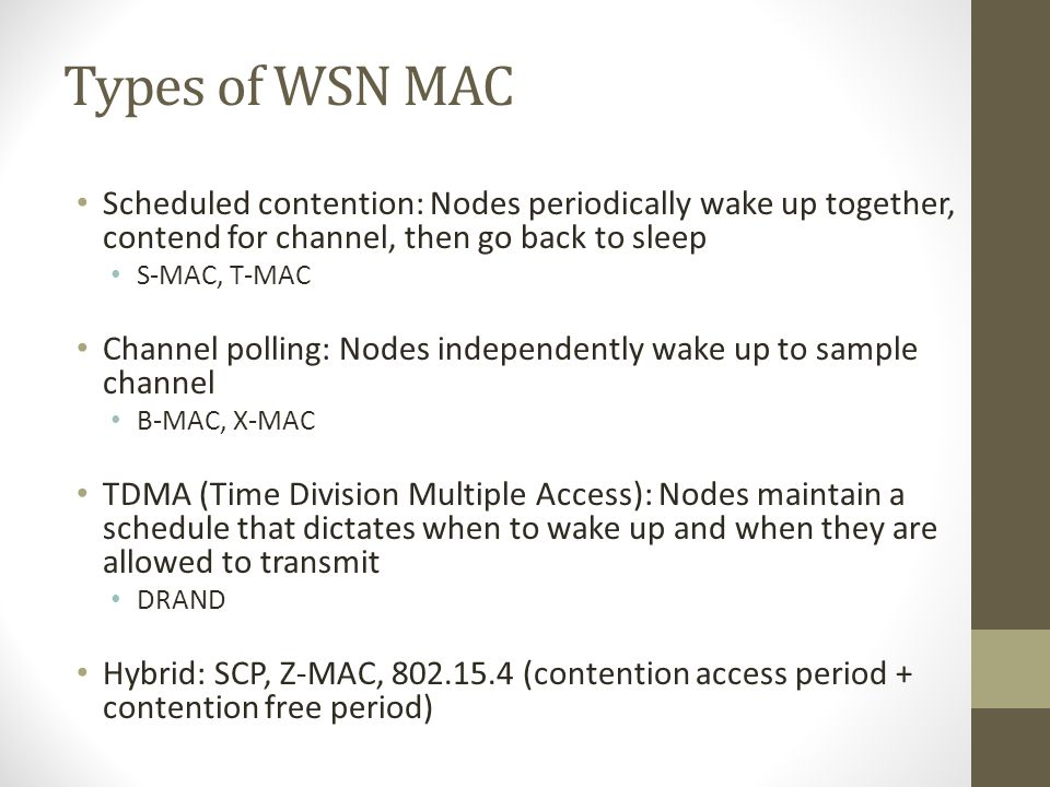 Types of WSN MAC Scheduled contention: Nodes periodically wake up together, contend for channel, then go back to sleep.