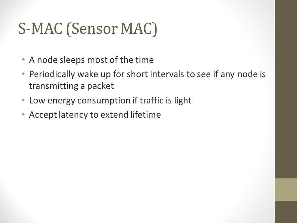 S-MAC (Sensor MAC) A node sleeps most of the time