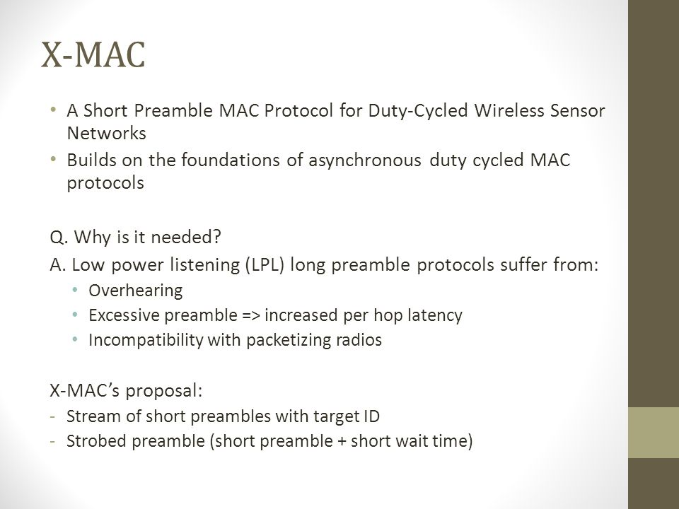 X-MAC A Short Preamble MAC Protocol for Duty-Cycled Wireless Sensor Networks. Builds on the foundations of asynchronous duty cycled MAC protocols.
