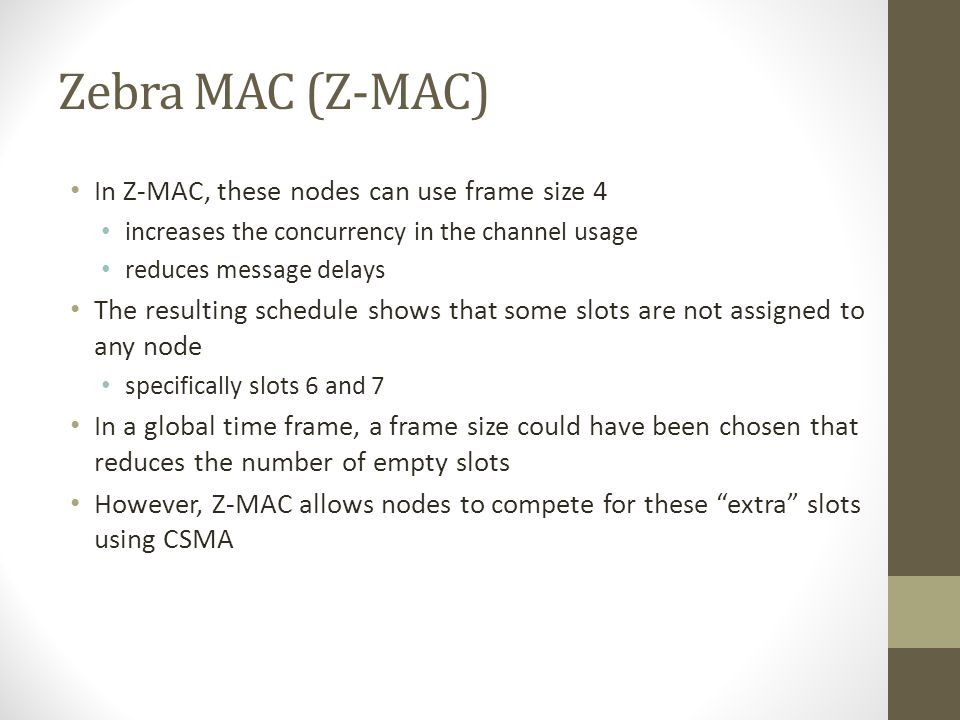 Zebra MAC (Z-MAC) In Z-MAC, these nodes can use frame size 4
