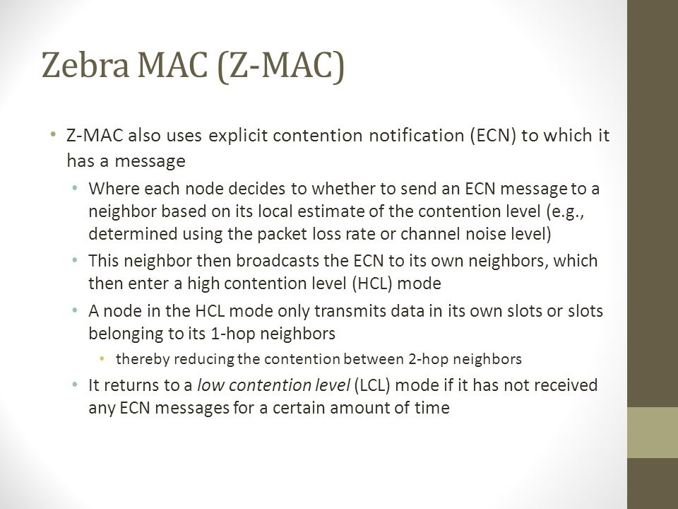 Zebra MAC (Z-MAC) Z-MAC also uses explicit contention notification (ECN) to which it has a message.
