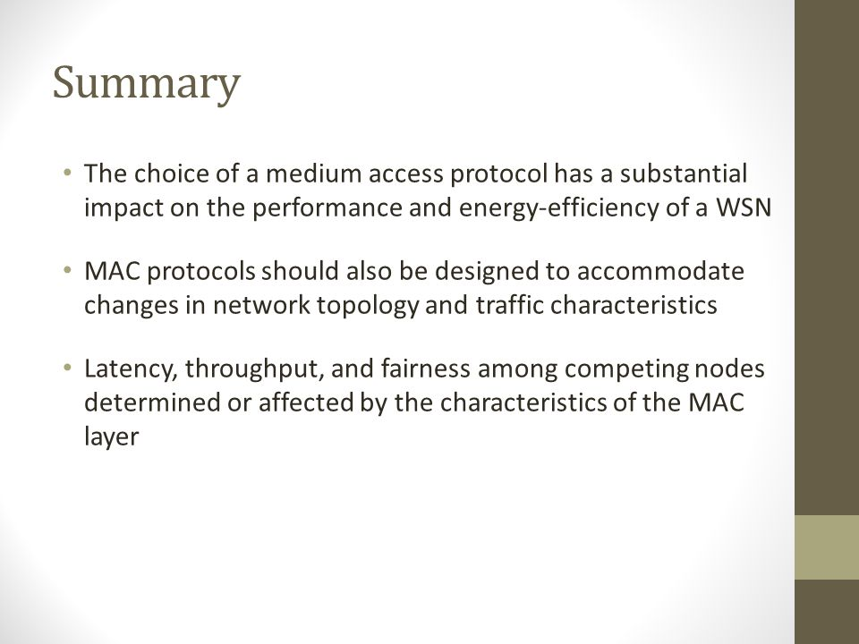 Summary The choice of a medium access protocol has a substantial impact on the performance and energy-efficiency of a WSN.