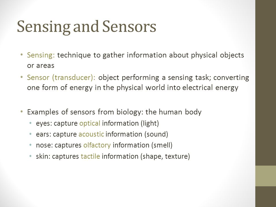 Sensing and Sensors Sensing: technique to gather information about physical objects or areas.