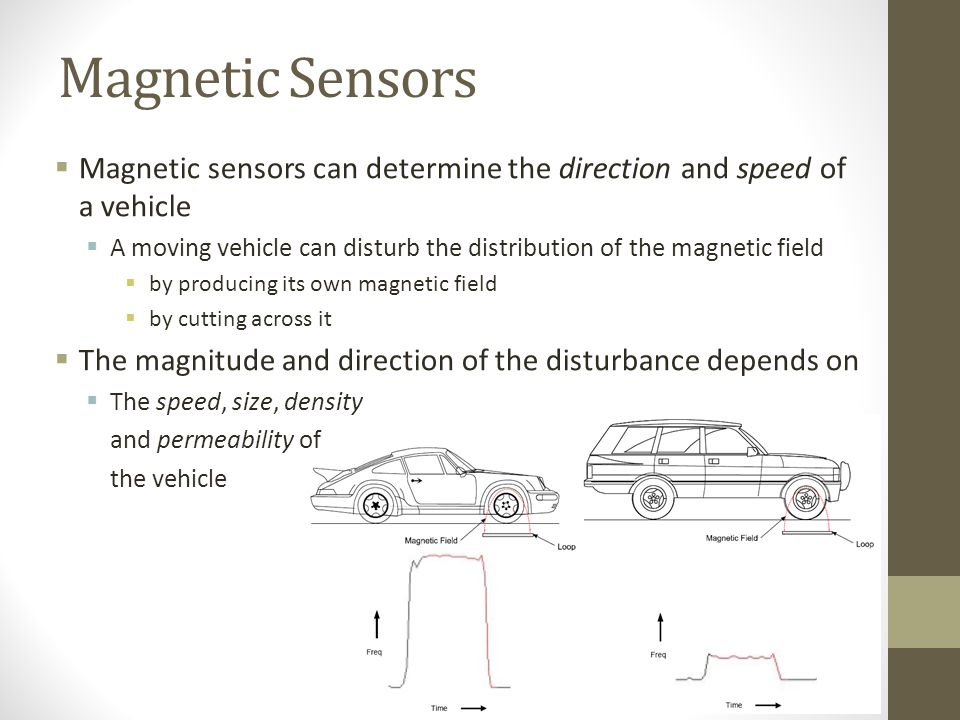 Magnetic Sensors Magnetic sensors can determine the direction and speed of a vehicle.