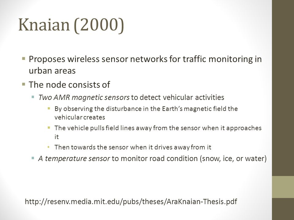 Knaian (2000) Proposes wireless sensor networks for traffic monitoring in urban areas. The node consists of.