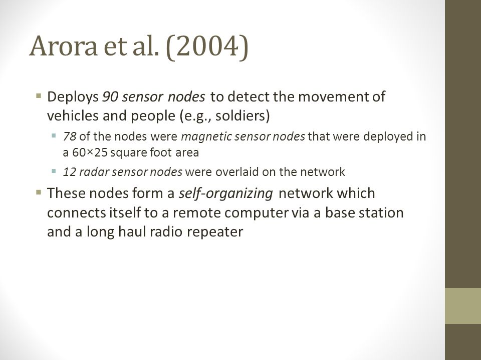 Arora et al. (2004) Deploys 90 sensor nodes to detect the movement of vehicles and people (e.g., soldiers)