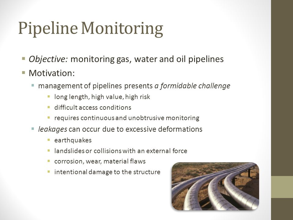 Pipeline Monitoring Objective: monitoring gas, water and oil pipelines