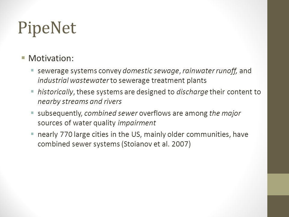 PipeNet Motivation: sewerage systems convey domestic sewage, rainwater runoff, and industrial wastewater to sewerage treatment plants.