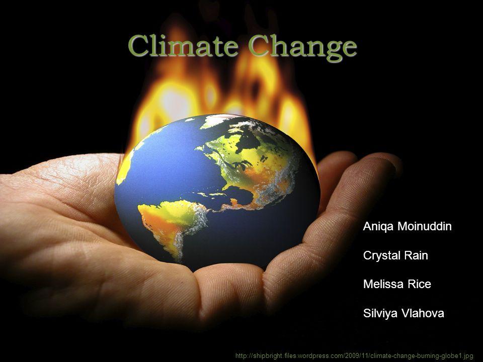 Climate Change Aniqa Moinuddin Crystal Rain Melissa Rice