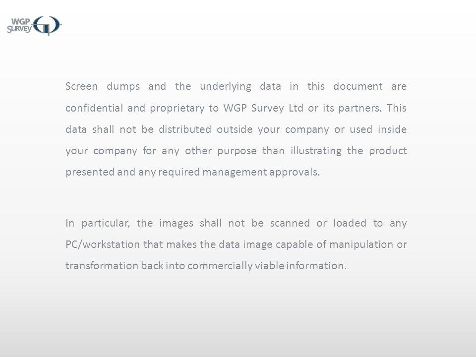 Screen dumps and the underlying data in this document are confidential and proprietary to WGP Survey Ltd or its partners. This data shall not be distributed outside your company or used inside your company for any other purpose than illustrating the product presented and any required management approvals.