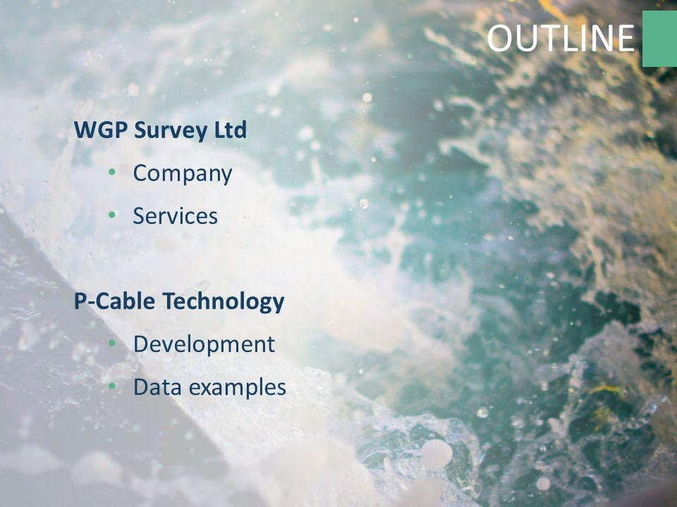 OUTLINE WGP Survey Ltd Company Services P-Cable Technology Development