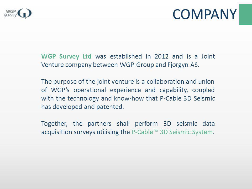 COMPANY WGP Survey Ltd was established in 2012 and is a Joint Venture company between WGP-Group and Fjorgyn AS.