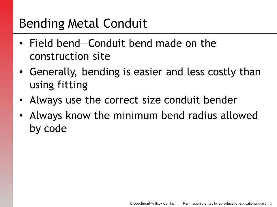 Bending Metal Conduit Field bend—Conduit bend made on the construction site. Generally, bending is easier and less costly than using fitting.