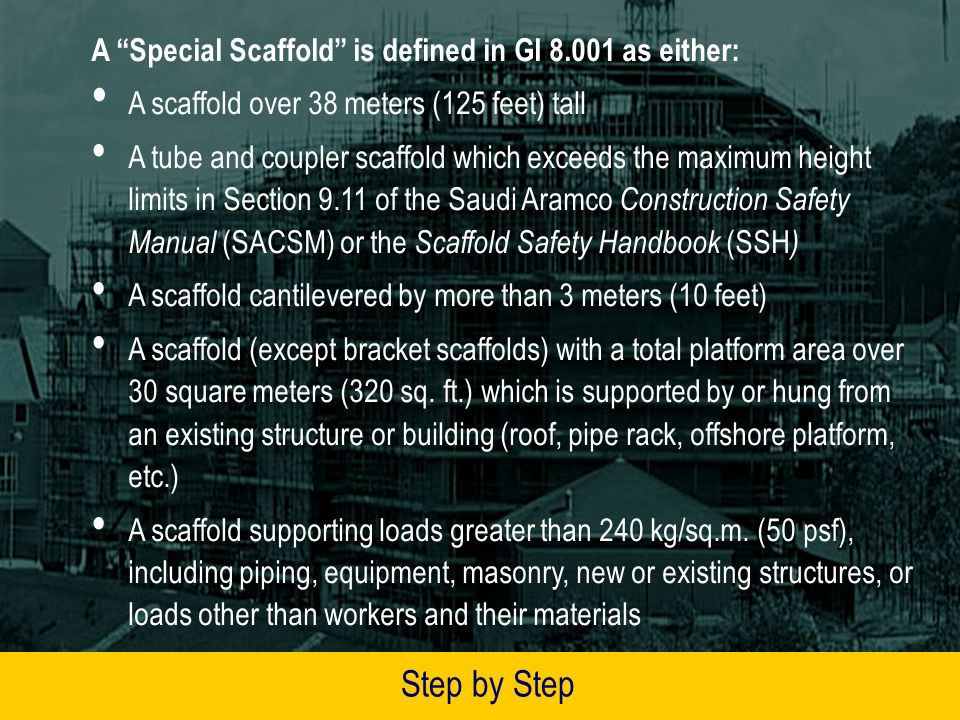 Step by Step A Special Scaffold is defined in GI 8.001 as either: