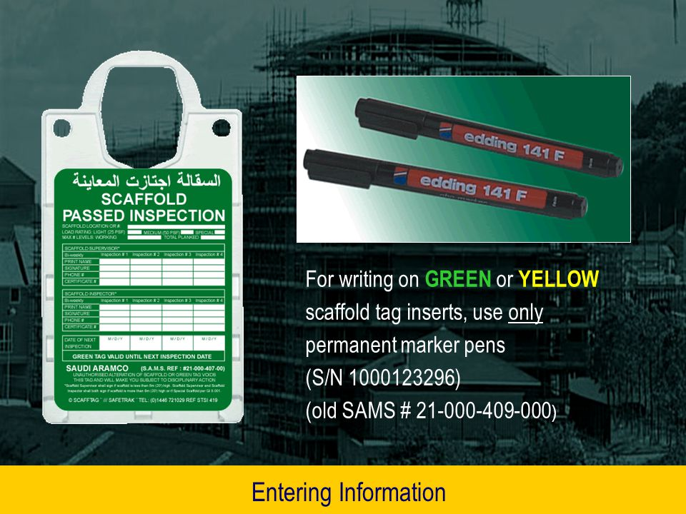 For writing on GREEN or YELLOW scaffold tag inserts, use only permanent marker pens