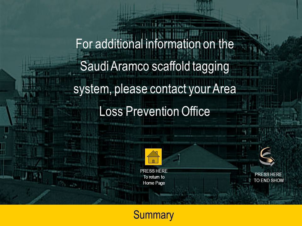 For additional information on the Saudi Aramco scaffold tagging system, please contact your Area Loss Prevention Office