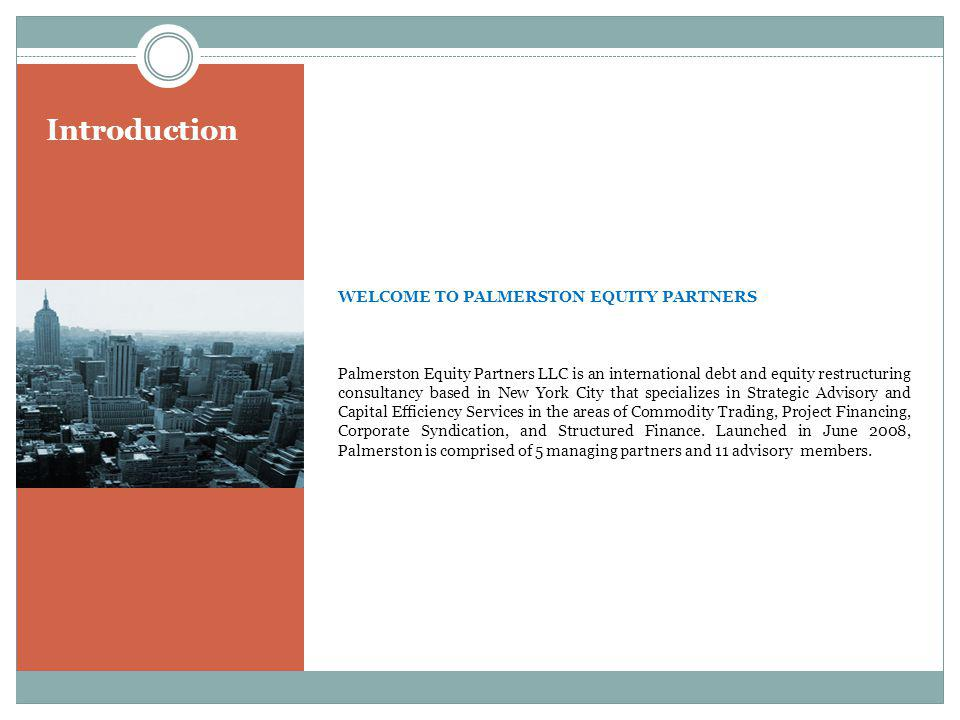 Introduction WELCOME TO PALMERSTON EQUITY PARTNERS