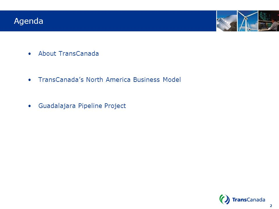Agenda About TransCanada TransCanada's North America Business Model