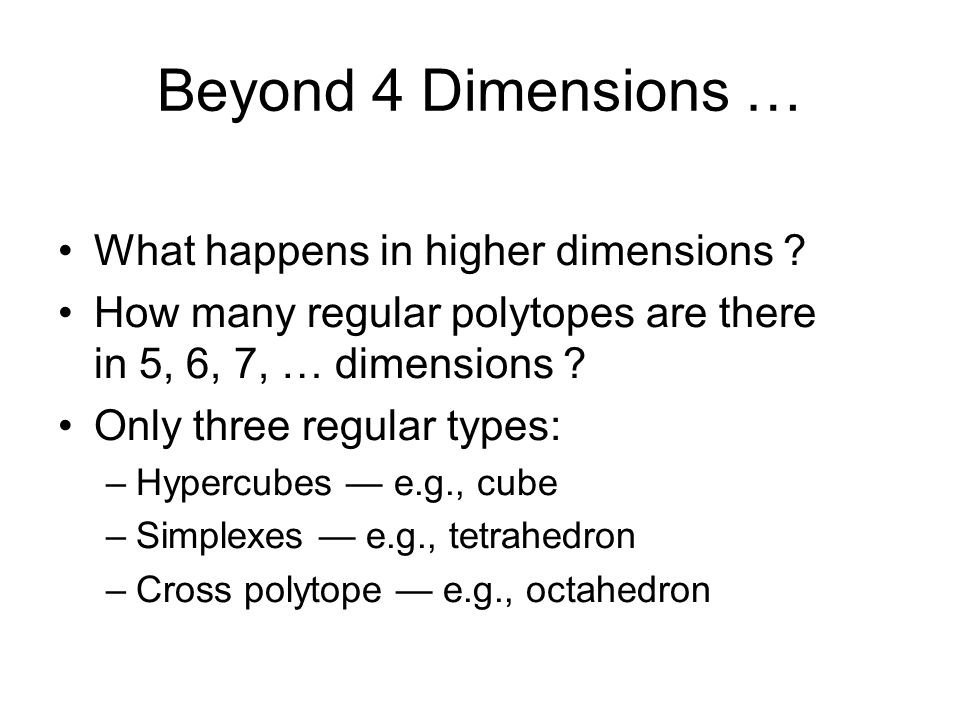 Beyond 4 Dimensions … What happens in higher dimensions