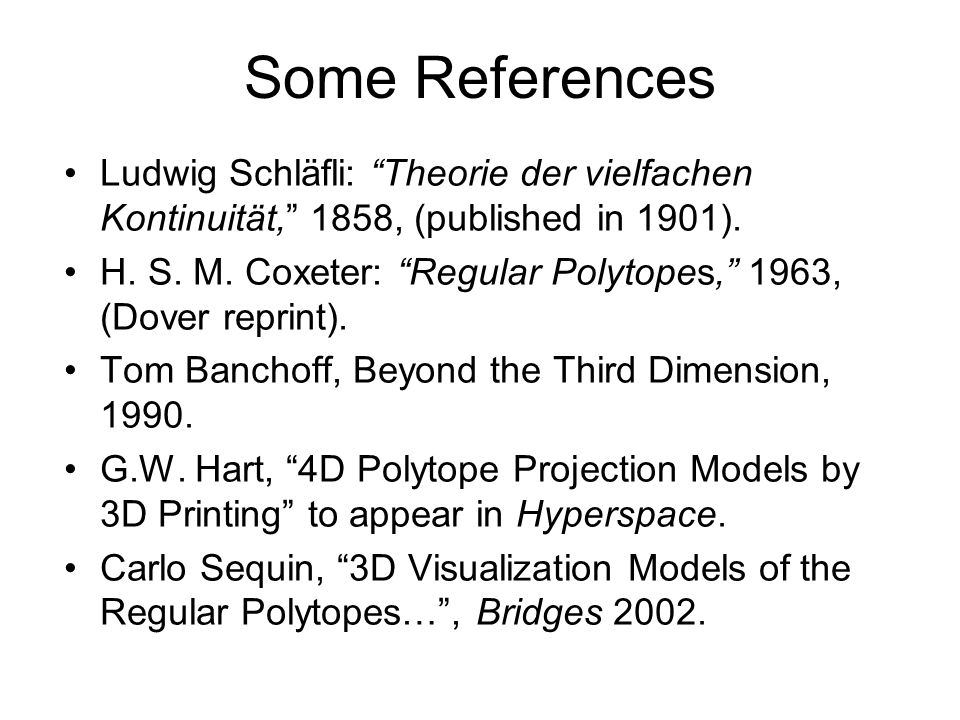 Florida 1999 Some References. Ludwig Schläfli: Theorie der vielfachen Kontinuität, 1858, (published in 1901).